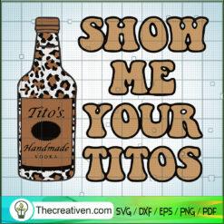 Show Me Your Titots SVG, Tito's Handmade Vodka SVG, Ancohol SVG