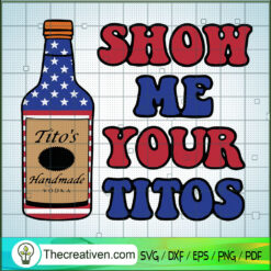 Show Me Your Titots SVG, Tito's Vodka SVG, Ancohol SVG