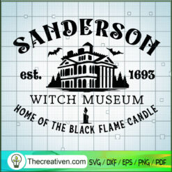 Sanderson Witch Museum Home Of The Black Flame Candle SVG, Sanderson Sister SVG, Halloween SVG