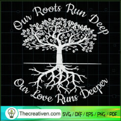 Our Roots Run Deep SVG, Our Love Runs Deeper SVG, Tree SVG
