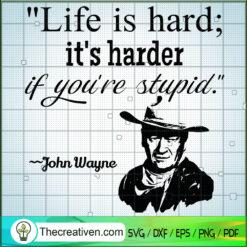 Life Is Hard; It's Harder If You're Stupid SVG, John Wayne SVG, Yellowstone SVG