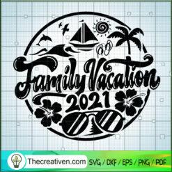 Family Vacation 2021 SVG, Family SVG, Holiday SVG