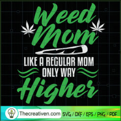 Weed Mom Like a Regular Mom Only Way Higher SVG, Cannabis SVG, Smoke Weed SVG
