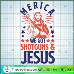 Merica We Got Shotguns & Jesus SVG, Jesus God SVG, Shotguns SVG
