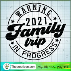 Warning 2021 Family Trip In Progress SVG, Family SVG, Quotes SVG