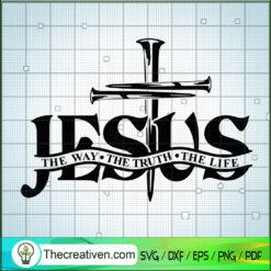 Jesus God SVG, The Way SVG, The Truth SVG, The Life SVG