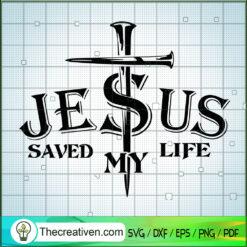 Jesus Saved My Life SVG, Jesus Christ SVG, God SVG
