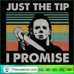 Just The Tip I Promise SVG, Vintage Michael Myers SVG, Horror SVG, Halloween SVG
