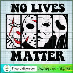 No Lives Matter SVG, Horror Characters SVG, Halloween SVG