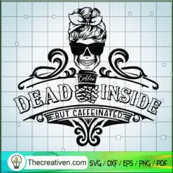 Dead Inside But Caffeinated SVG, Coffee Time SVG, Skull SVG