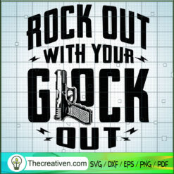Rock Out With Your Glock Out SVG, Gunner SVG, Quotes SVG