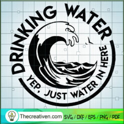 Drinking Water SVG, Yep, Just Water In Here SVG, Circle Water SVG