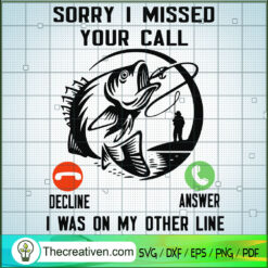 Sorry I Missed Your Call I Was On My Other Line SVG, Fishing SVG, Quotes SVG