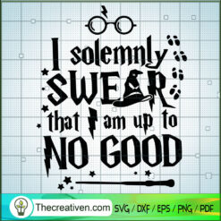 I Solemnly Swear That Am Up To No Good SVG, Harry Potter SVG, Quotes SVG