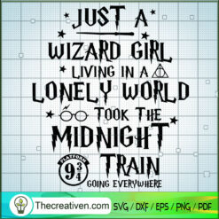 Just a Wizard Girl Living In a Lonely World Took The Midnight Train Going Everywhere SVG, Quotes SVG, Harry Potter SVG