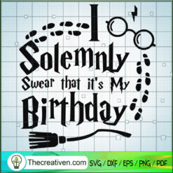 Solemnly Swear That It's My Birthday SVG, Harry Potter SVG, Quotes SVG