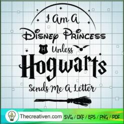 I Am a Disney Princess Unless Hogwarts Sends Me a Letter SVG, Disney SVG, Harry Potter SVG