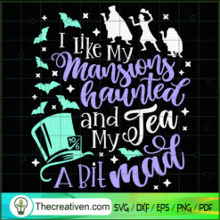 I Like My Mansions Hanted And My Tea a Bit Mad SVG, The Haunted Mansion SVG, Halloween SVG