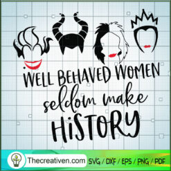 Well Behavees Women Seldom Make History SVG, Bad Witches SVG, Walt Disney SVG