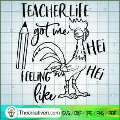 Teacher Lifer Got me Feeling Like Hei Hei SVG, Hei Hei Chicken SVG, Quotes SVG