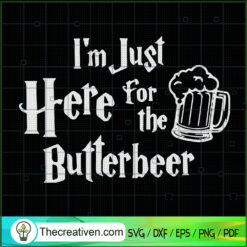 I'm Just Here For The Butterbeer SVG, Beer SVG, Quotes SVG