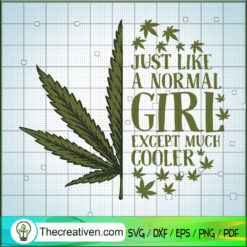 Just Like A Normal Girl Except Much Cooler SVG, Cannabis SVG, Weed SVG