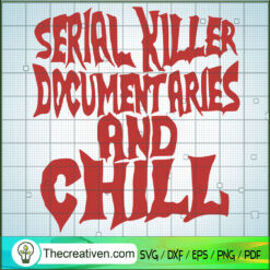 Serial Killer Document Aries And Chill SVG, True Murder SVG, Quotes SVG