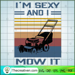 I'm Sexy And I Mow It SVG, Lawn Mower SVG, Retro SVG