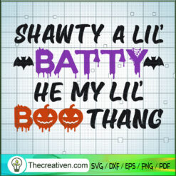 Shawty A Lil Batty He My Lil Boo Thang SVG, Boo Halloween SVG, Pumpkin SVG, Quotes SVG
