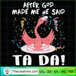 After God Made Me He Said Ta Da SVG, Flamigo SVG, Birthday SVG