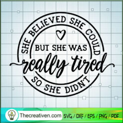She Believed She Could But She Was Really Tired So She Didn't SVG, Quotes SVG, Girl SVG