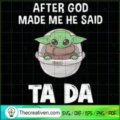 After God Made Me He Said Ta Da SVG, Baby Yoda SVG, Star Wars SVG