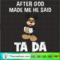 After God Made Me He Said Ta Da SVG, Mickey Mouse SVG, Gucci SVG