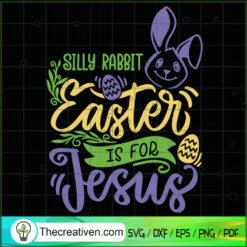 Silly Rabbit Easter Is For Jesus SVG, Easter SVG, Jesus SVG