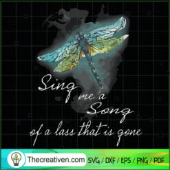 Sing Me a Song Of a Lass The Is Gone SVG, Dragonfly SVG, Quotes SVG