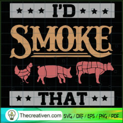 I'd Smoke That SVG, Cattle SVG, Cooking Meat SVG