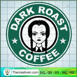 Wednesday Addams Dark Roast Coffee SVG, Wednesday Addams SVG, Starbucks SVG