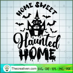 Home Sweet SVG, Haunted Home SVG, Halloween SVG