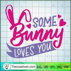Some Bunny Loves You SVG, Bunny SVG, Trending SVG