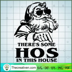 There's Some Hos In This House SVG, Santa Claus SVG, Merry Christmas SVG