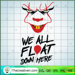 We All Float Down Here SVG, Pennywise SVG, Halloween SVG