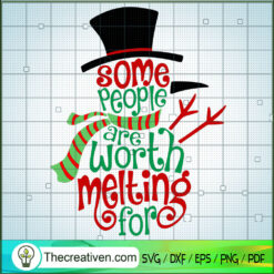 Some People Are Worth Melting For SVG, Snowman SVG, Christmas SVG