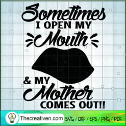 Sometimes I Open My Mouth & My Mother Comes Out SVG, Sexy Lips SVG, Mother SVG