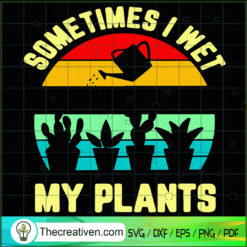 Sometimes I Wet My Plants SVG, Retro Plants SVG, Trending SVG