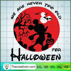 We Are Never Too Old For Halloween SVG, Disney Mickey Mouse SVG, Halloween SVG