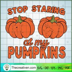 Stop Staring At My Pumpkins SVG, Pumpkins SVG, Halloween SVG
