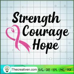 Strength Courage Hope SVG, Cancer Awareness SVG, Faith SVG
