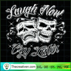 Laugh Now Cry Later SVG, Skull SVG, Halloween SVG