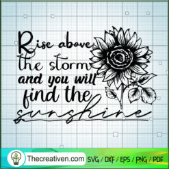 Rise Above The Storm And You Will Find The Sunshine SVG, Sunflower SVG, Quotes SVG