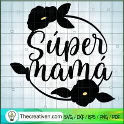 Super Mama SVG, Mommy SVG, Mother Day SVG